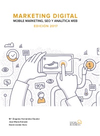MARKETING DIGITAL             Mobile Markerting, Seo  y Análitica Web. Ed.2017